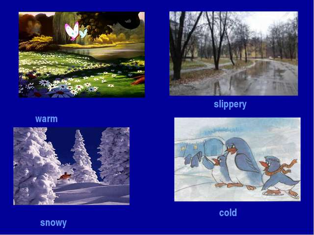 warm slippery snowy cold