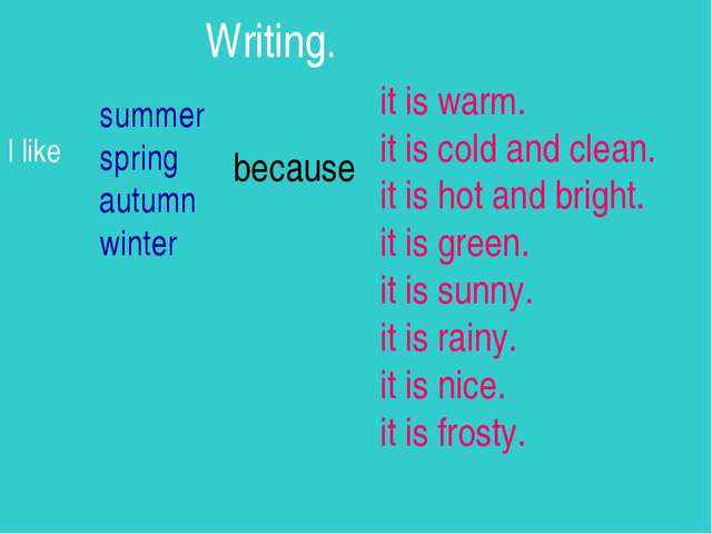 Writing. I like summer spring autumn winter because it is warm. it is cold a...