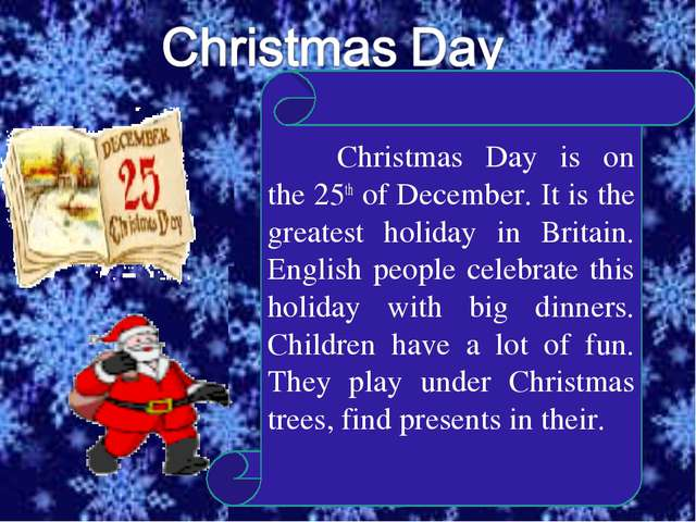 Christmas Day is on the 25th of December. It is the greatest holiday in Brit...