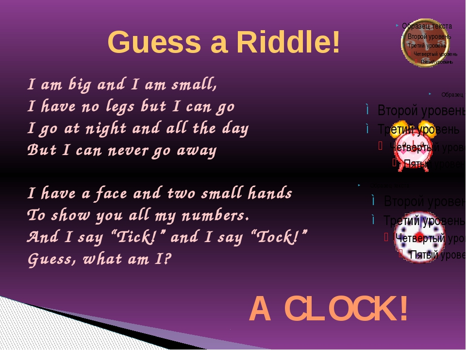 Guess a Riddle! I am big and I am small, I have no legs but I can go I go at...