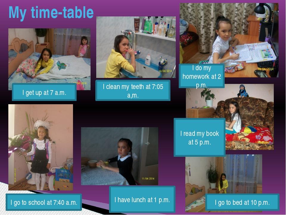 My time-table I get up at 8.00 a.m I am at school at 9.00 a.m I get up at 7 a...