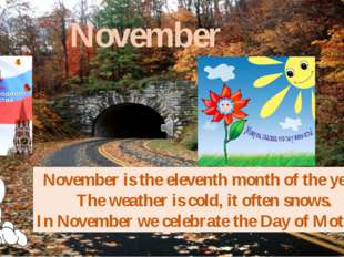 November November is the eleventh month of the year. The weather is cold, it