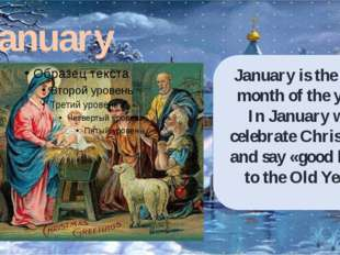 January January is the first month of the year. In January we celebrate Chris