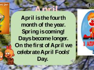 April April is the fourth month of the year. Spring is coming! Days become lo