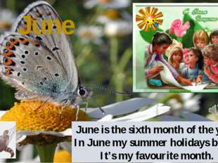 June June is the sixth month of the year. In June my summer holidays begin. I