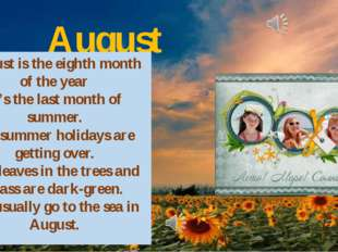 August August is the eighth month of the year It's the last month of summer.