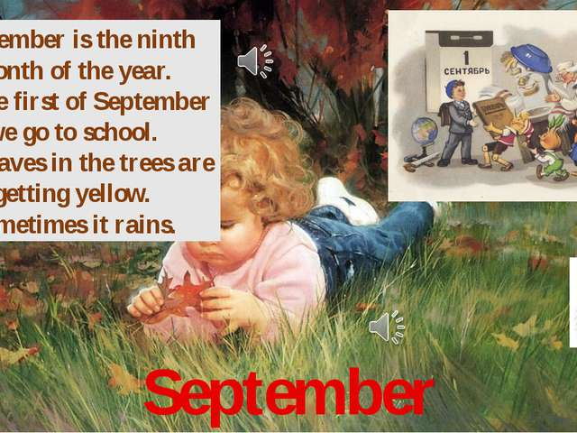 September September is the ninth month of the year. On the first of September...