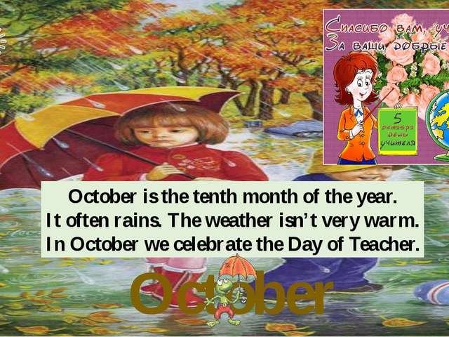 October October is the tenth month of the year. It often rains. The weather i...