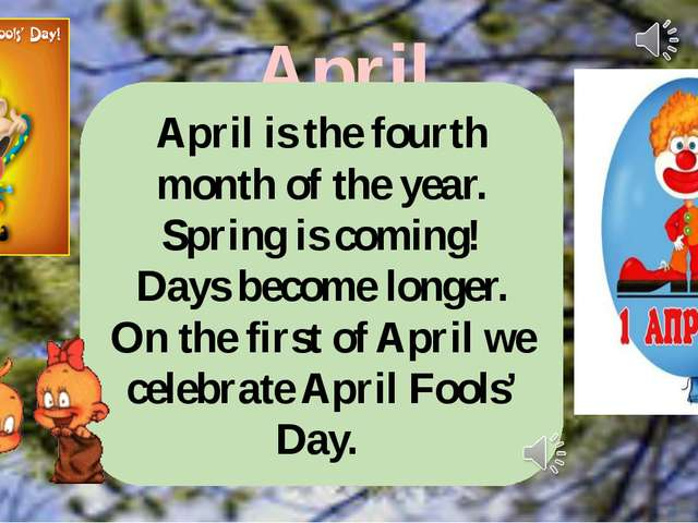 April April is the fourth month of the year. Spring is coming! Days become lo...