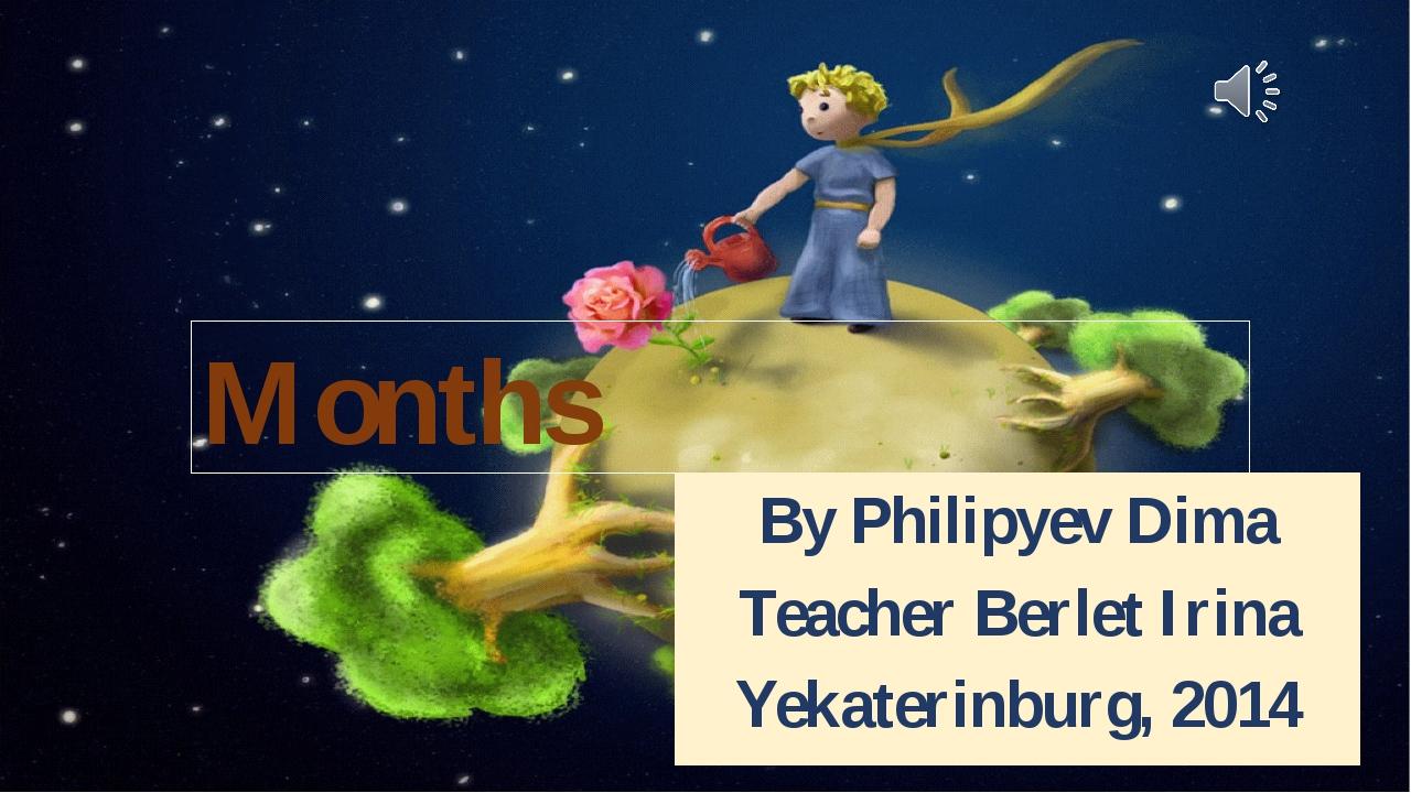 Months By Philipyev Dima Teacher Berlet Irina Yekaterinburg, 2014