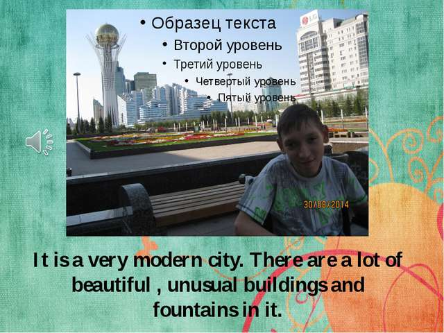 It is a very modern city. There are a lot of beautiful , unusual buildings an...
