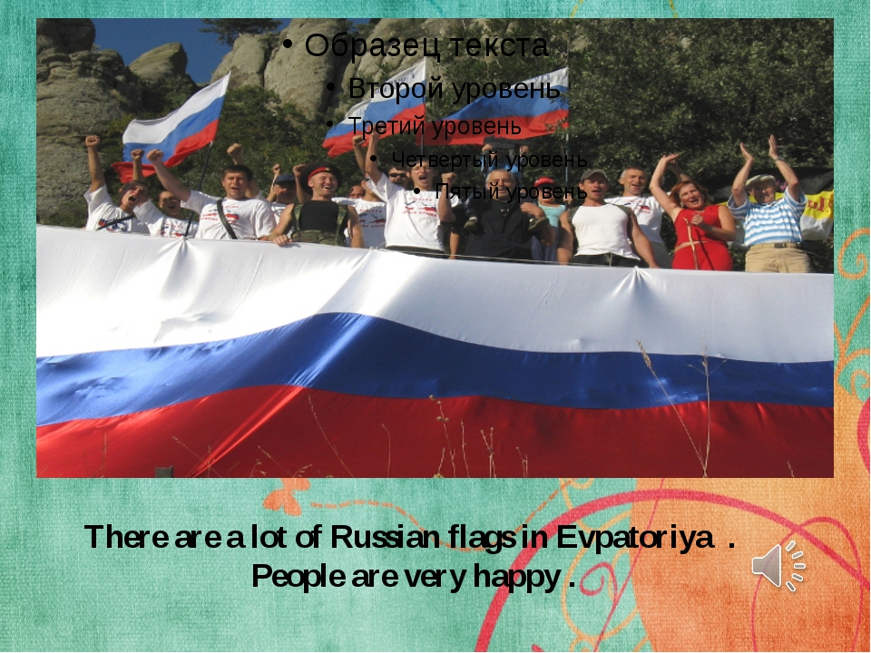 There are a lot of Russian flags in Evpatoriya . People are very happy .