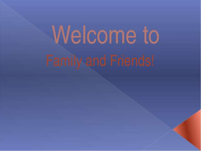 Welcome to Family and Friends!