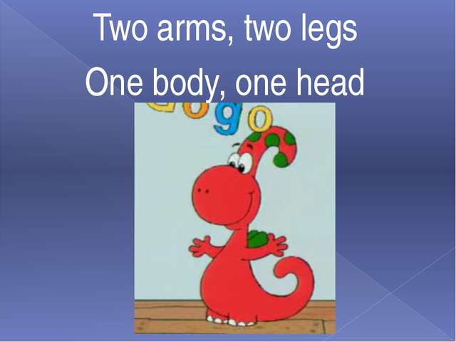 Two arms, two legs One body, one head