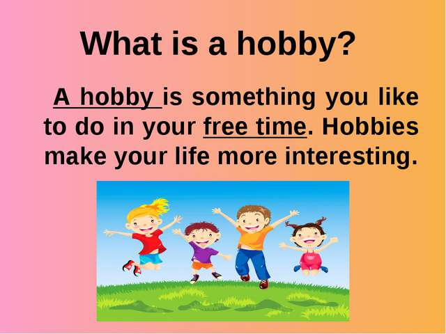 What is a hobby? A hobby is something you like to do in your free time. Hobbi...