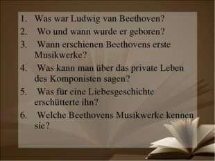 Was war Ludwig van Beethoven? Wo und wann wurde er geboren? Wann erschienen B