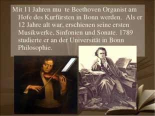 Mit 11 Jahren muβte Beethoven Organist am Hofe des Kurfürsten in Bonn werden.