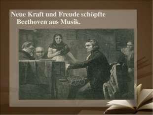 Neue Kraft und Freude schöpfte Beethoven aus Musik.