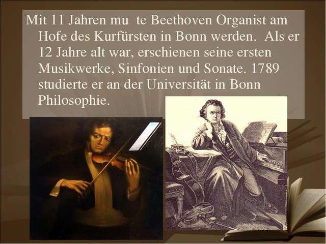 Mit 11 Jahren muβte Beethoven Organist am Hofe des Kurfürsten in Bonn werden....