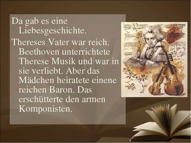 Da gab es eine Liebesgeschichte. Thereses Vater war reich. Beethoven unterric...