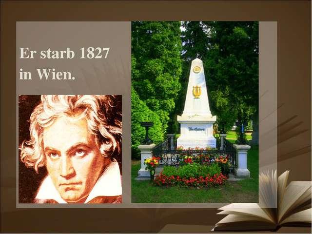 Er starb 1827 in Wien.