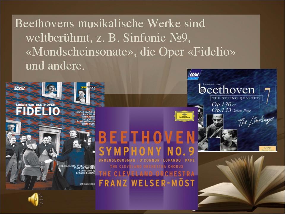 Beethovens musikalische Werke sind weltberühmt, z. B. Sinfonie №9, «Mondschei...