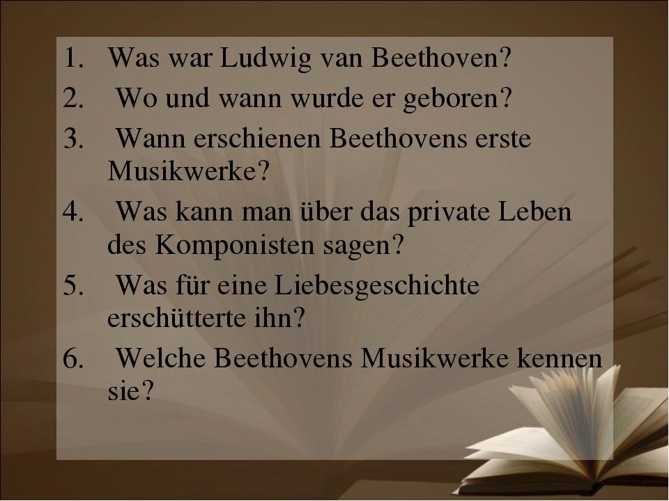 Was war Ludwig van Beethoven? Wo und wann wurde er geboren? Wann erschienen B...