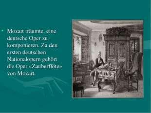 Mozart träumte, eine deutsche Oper zu komponieren. Zu den ersten deutschen Na