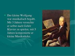 Der kleine Wolfgang war musikalisch begabt. Mit 3 Jahren versuchte er selbst