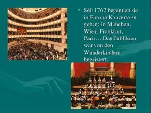 Seit 1762 begannen sie in Europa Konzerte zu geben: in München, Wien, Frankfu
