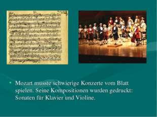 Mozart musste schwierige Konzerte vom Blatt spielen. Seine Kompositionen wurd