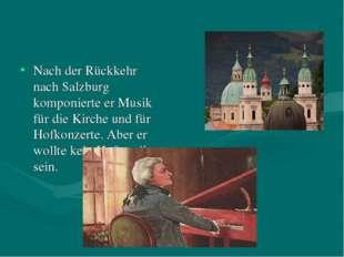 Nach der Rückkehr nach Salzburg komponierte er Musik für die Kirche und für H
