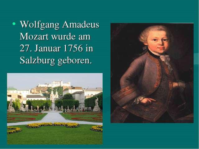Wolfgang Amadeus Mozart wurde am 27. Januar 1756 in Salzburg geboren.
