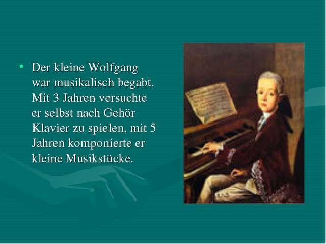 Der kleine Wolfgang war musikalisch begabt. Mit 3 Jahren versuchte er selbst...
