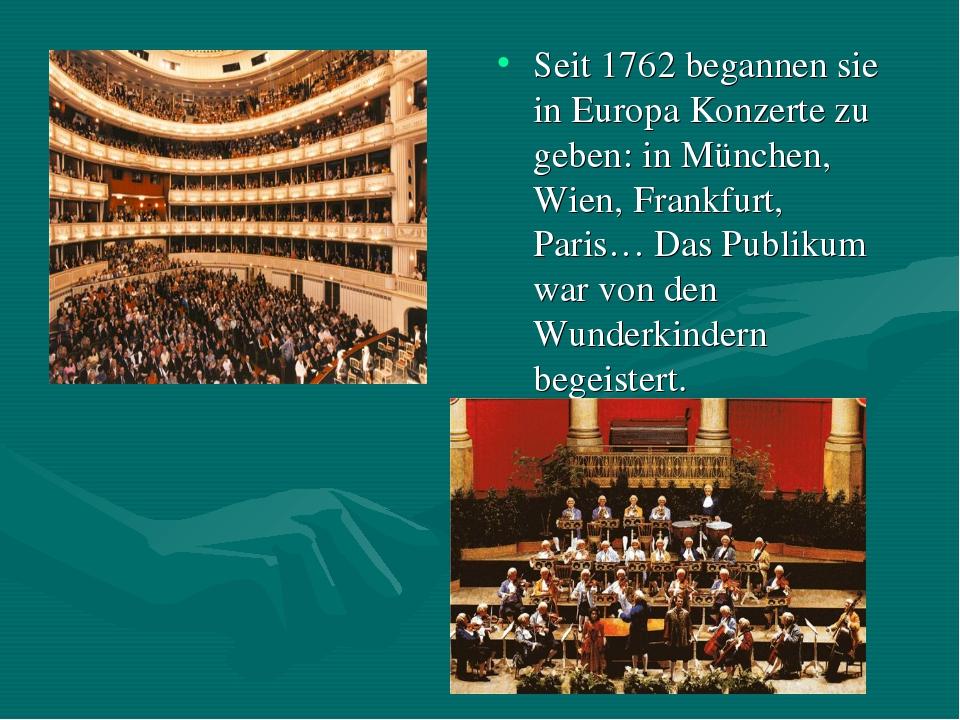 Seit 1762 begannen sie in Europa Konzerte zu geben: in München, Wien, Frankfu...