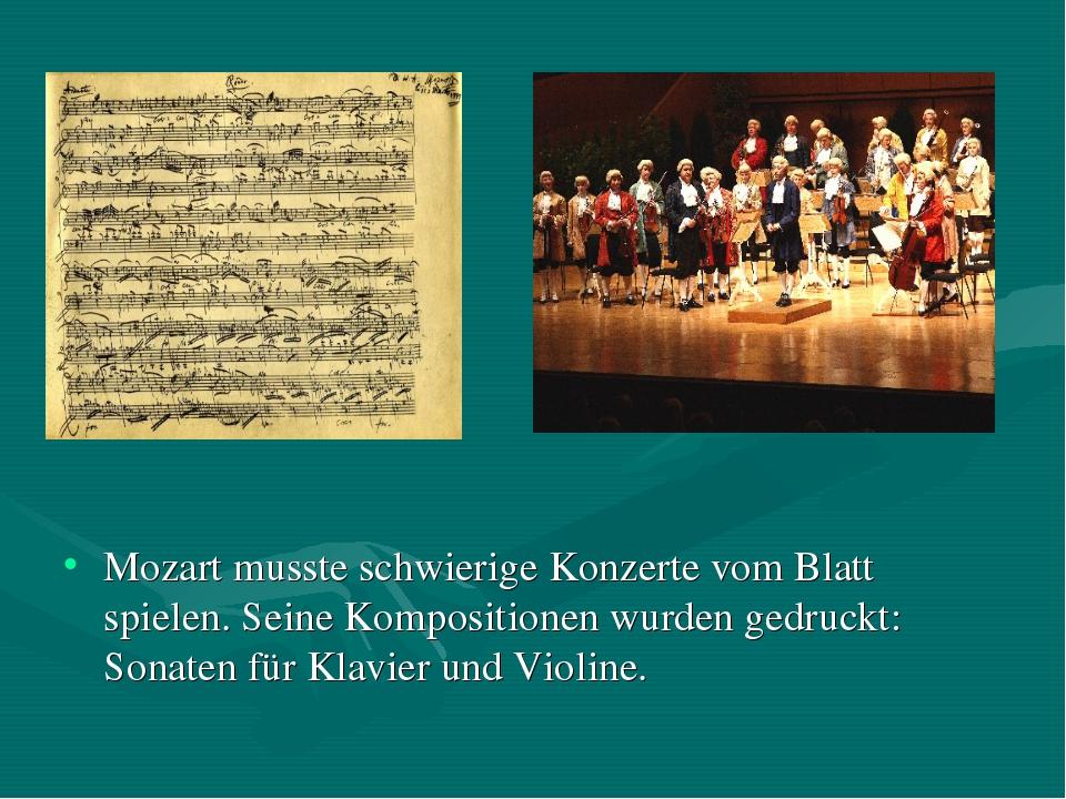Mozart musste schwierige Konzerte vom Blatt spielen. Seine Kompositionen wurd...