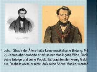 Johan Strauß der Ältere hatte keine musikalische Bildung. Mit 22 Jahren aber