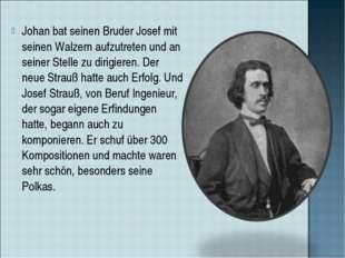 Johan bat seinen Bruder Josef mit seinen Walzern aufzutreten und an seiner St