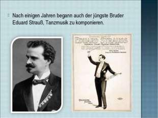 Nach einigen Jahren begann auch der jüngste Bruder Eduard Strauß, Tanzmusik z