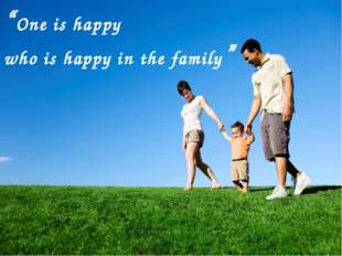 """One is happy who is happy in the family"""