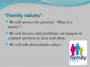 """Family values"" We will answer the question ""What is a family?"" We will discu"