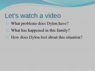 Let's watch a video What problems does Dylon have? What has happened in this