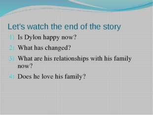 Let's watch the end of the story Is Dylon happy now? What has changed? What a