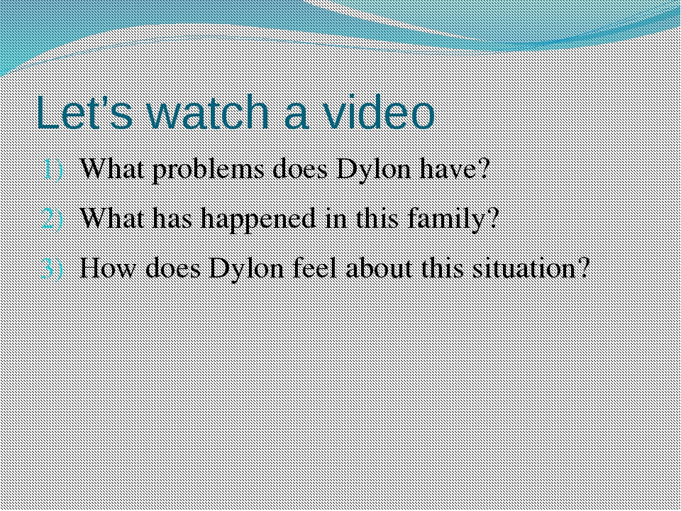 Let's watch a video What problems does Dylon have? What has happened in this...