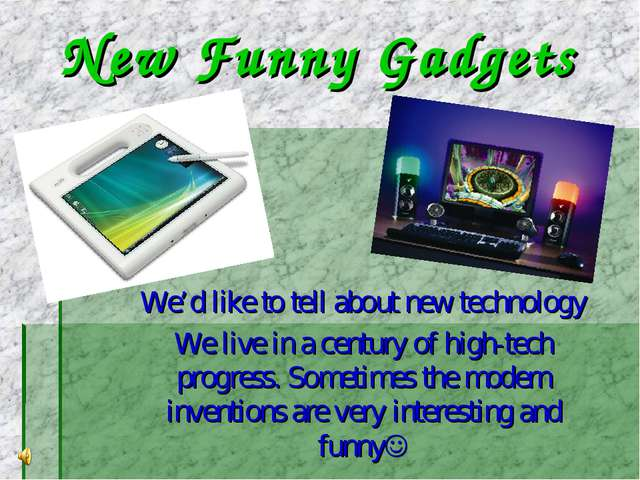 New Funny Gadgets We'd like to tell about new technology We live in a century...
