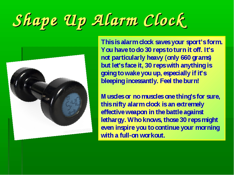 Shape Up Alarm Clock This is alarm clock saves your sport's form. You have to...