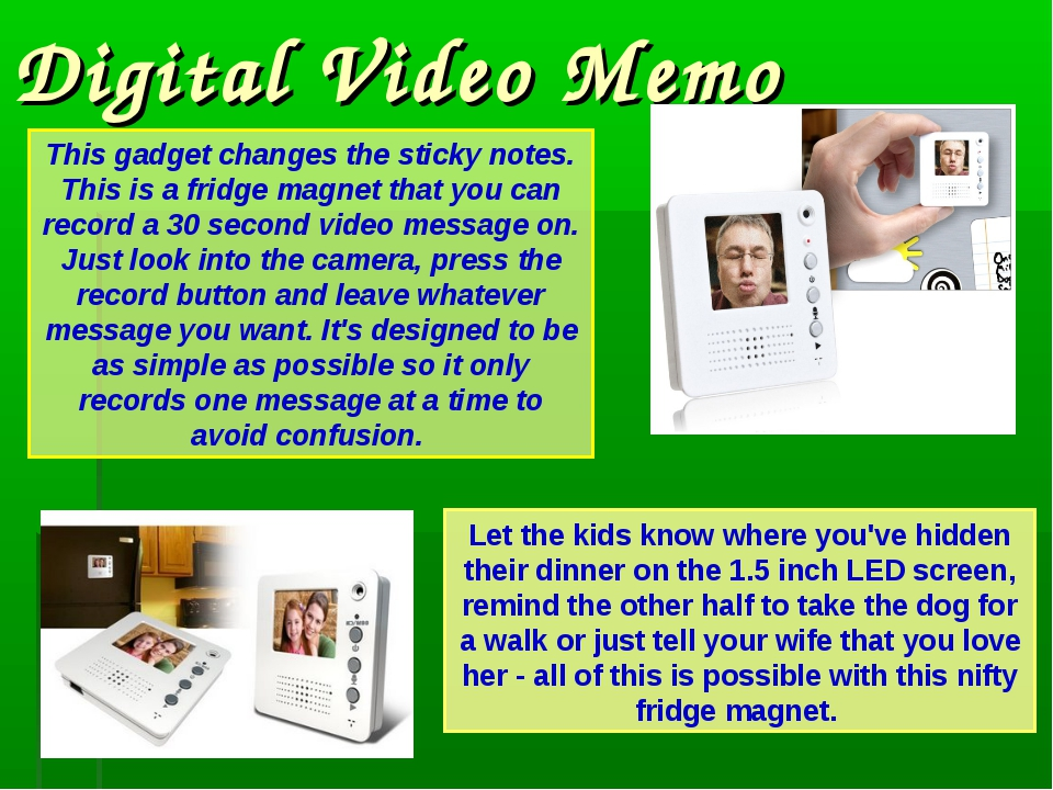 Digital Video Memo This gadget changes the sticky notes. This is a fridge mag...