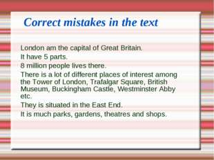 Correct mistakes in the text London am the capital of Great Britain. It have