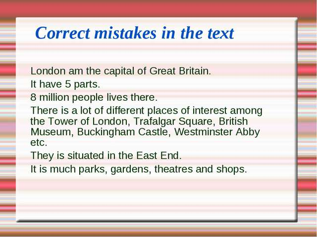 Correct mistakes in the text London am the capital of Great Britain. It have...