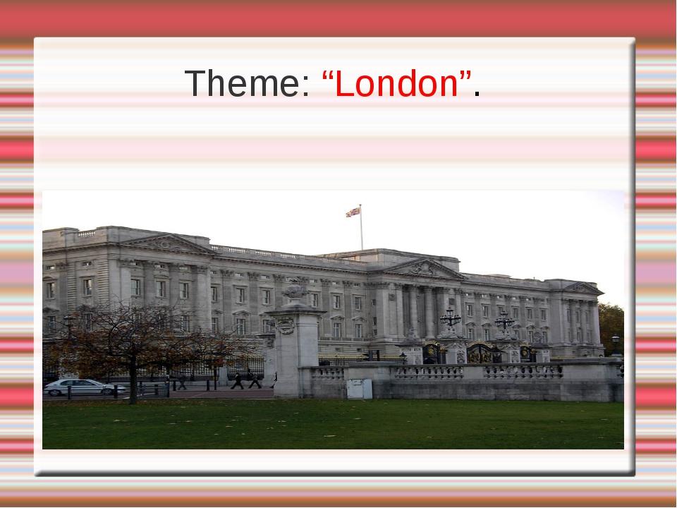 """Theme: """"London""""."""